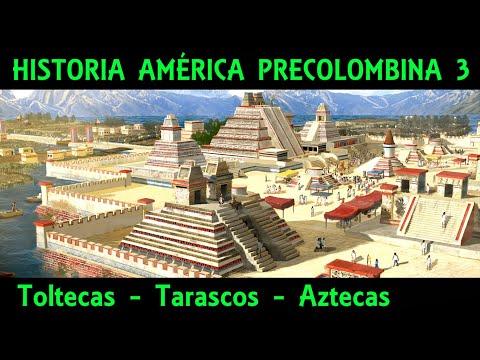 CULTURAS PRECOLOMBINAS 3: Mesoamérica (3/3) - Toltecas, Tarascos y el Imperio de los Aztecas