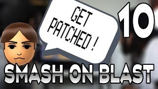 Smash on Blast: Ep 10-Get Patched!