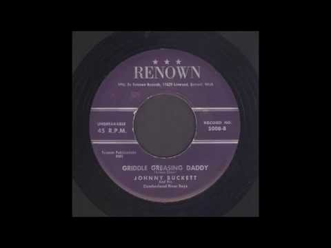Johnny Buckett - Griddle Greasing Daddy - Country Bop 45  (Renown Version)