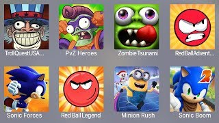 Troll Quest USA,PVZ Heroes,Zombie Tsunami,Red Ball Adventure,Sonic Forces,Red Ball Legend