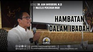 Video Hambatan Hambatan Dalam Ibadah - Ustadz Dr. Aam Amiruddin, M.Si MP3, 3GP, MP4, WEBM, AVI, FLV Oktober 2018