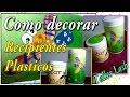 COMO DECORAR RECIPIENTES PLÁSTICOS (RECICLAJE) - YouTube