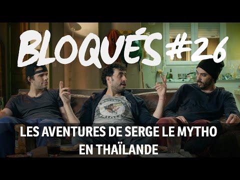 Bloqués #26 - Les aventures de Serge le mytho en Thaïlande