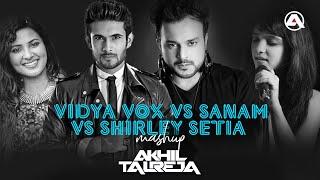 Vidya Vox vs Sanam - The Band vs Shirley Setia (MASHUP) - DJ Akhil Talreja