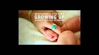 Macklemore & Ryan Lewis & Ed Sheeran - Growing Up (Sloane's Song) (Audio)