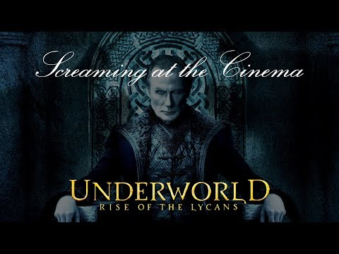 Screaming at the Cinema: Underworld: Rise of the Lycans