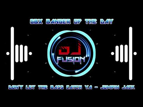 Don't let The Bass Catch Ya - Jumpin Jack - Gbx Banger / Gbx / Bounce / Dance / Club Anthems