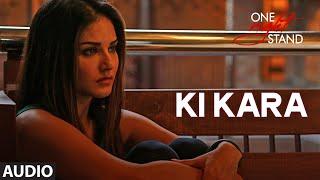 KI KARA Full Song ONE NIGHT STAND Sunny Leone Tanuj Virwani