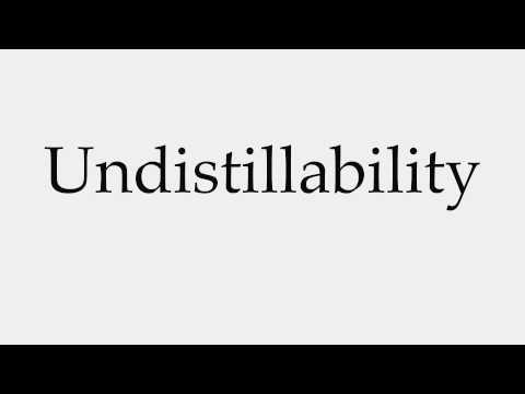 How to Pronounce Undistillability