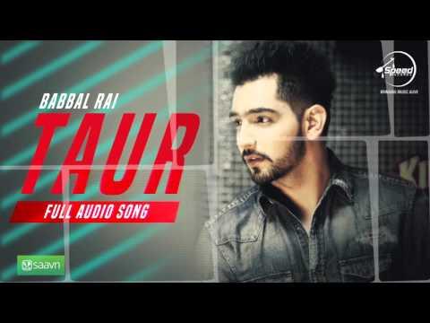 Taur (Full Audio Song) | Babbal Rai | Punjabi Song