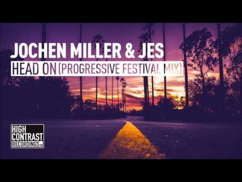 Jochen Miller & JES - Head On (Progressive Festival Mix) [High Contrast]