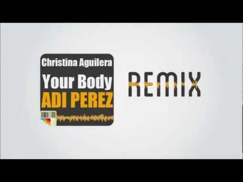 Christina Aguilera - Your Body (Adi Perez Remix)