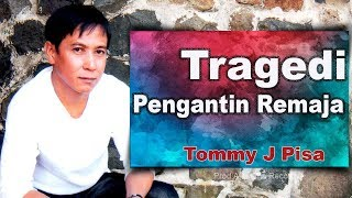Video Tommy J Pisa - Tragedi Pengantin Remaja (Official Music Video) MP3, 3GP, MP4, WEBM, AVI, FLV Juli 2018