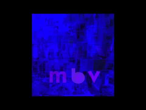 way - To hear the new m b v album in FULL QUALITY audio BUY NOW from http://www.mybloodyvalentine.org/Catalogue.aspx. This track has been uploaded to YouTube at re...