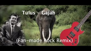 Tulus - Gajah (Fan-made Rock Remix)
