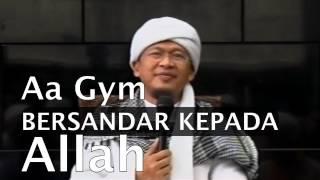 Video Ceramah Aa Gym Bersandar Kepada Allah Sedari Awal MP3, 3GP, MP4, WEBM, AVI, FLV Juli 2018