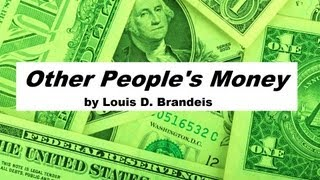 OTHER PEOPLE'S MONEY by Louis D. Brandeis - FULL Audio Book   Money, Wealth, Business, Politics