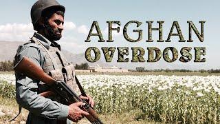 Afghan Overdose. Inside opium trade