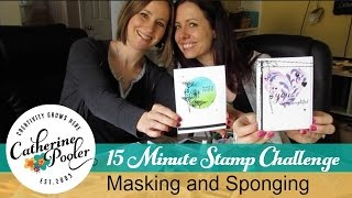 15 Minute Stamp Challenge - Sponging and Masking with Catherine and Maureen