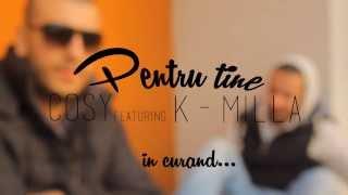 Cosy / K-Milla - Promo [Official Video] Pentru tine 2013