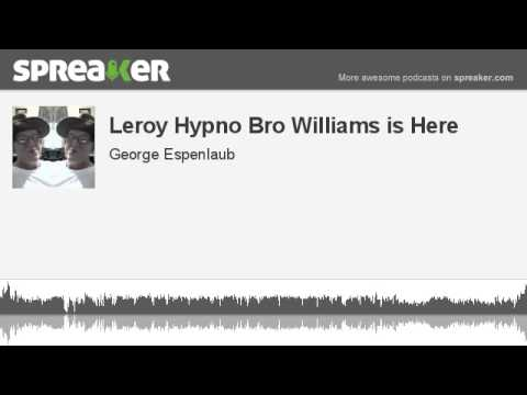 Leroy Hypno Bro Williams is Here (made with Spreaker)