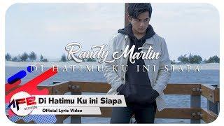 Video Randy Martin - Di Hatimu Ku Ini Siapa (Official Lyrics Video) MP3, 3GP, MP4, WEBM, AVI, FLV Maret 2018