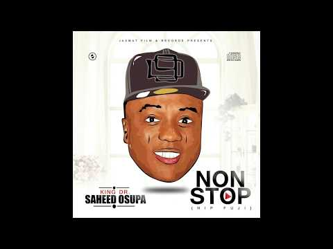 SAHEED OSUPA - NON STOP (HIP FUJI OFFICIAL FULL ALBUM) FT REMINISCE, ORITSE FEMI, 9ICE, and others
