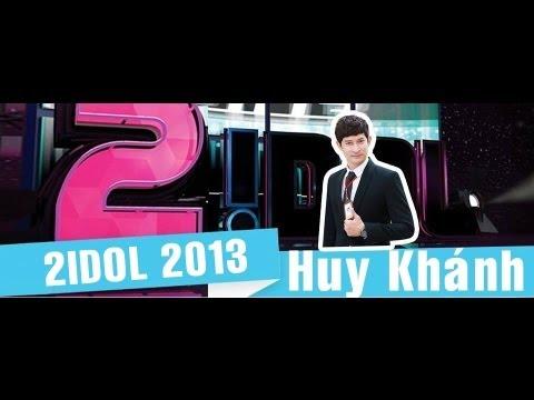 2Idol 2013: Diễn viên Huy Khánh Full