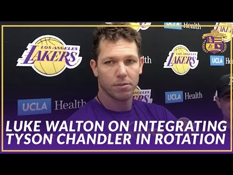 Video: Lakers Interview: Luke Walton Talks About How Tyson Chandler Will Fit Into The Rotation