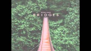 Video Koresma - Bridges MP3, 3GP, MP4, WEBM, AVI, FLV Juni 2019
