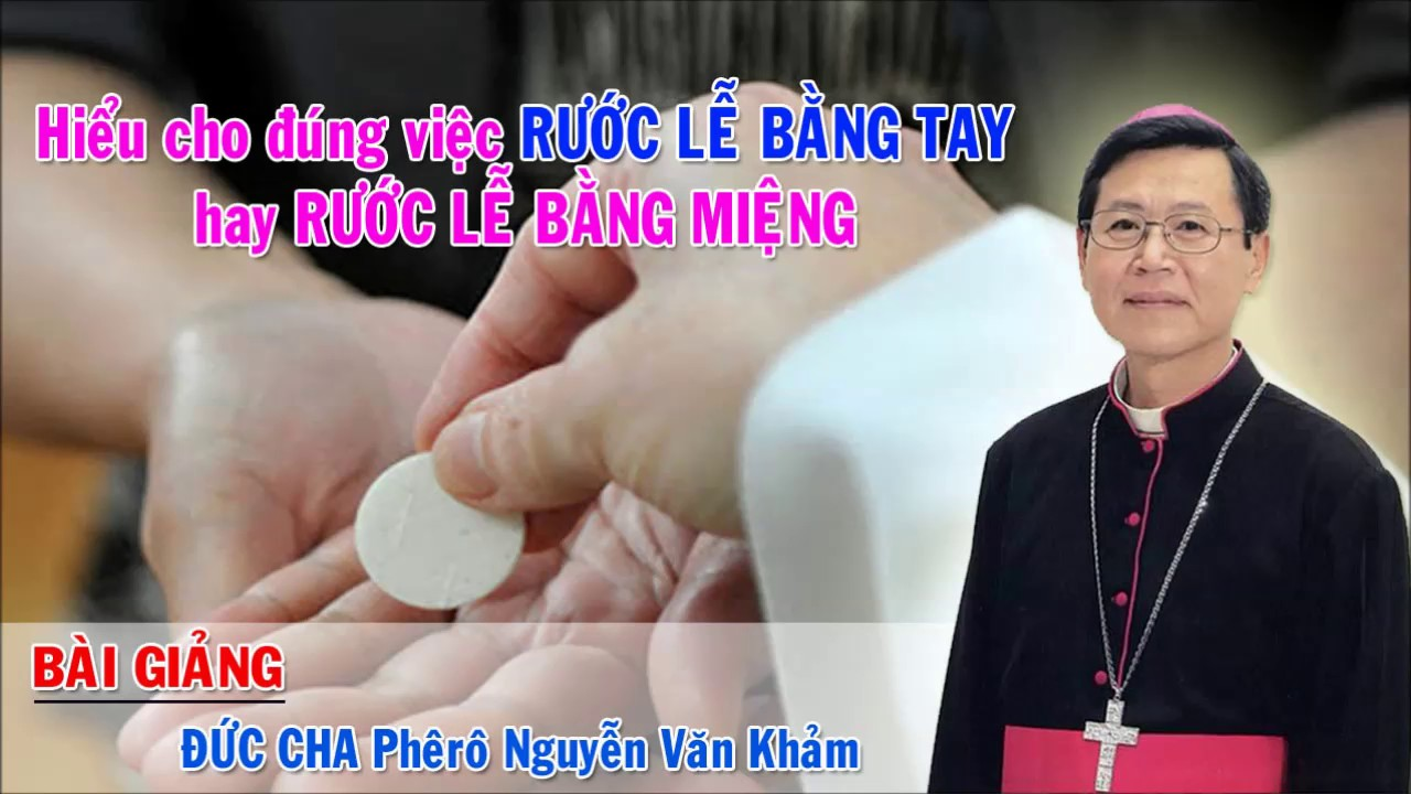 Hiểu cho đúng việc RƯỚC LỄ BẰNG TAY hay RƯỚC LỄ BẰNG MIỆNG | Bài Giảng Của Đức Cha Khảm