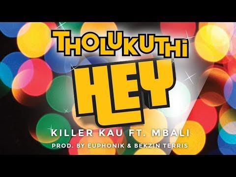 Killer Kau Ft. Mbali - Tholukuthi Hey! (Explicit Version) (Official Music Video)