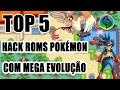 TOP 5 HACK ROMS POKÉMON COM MEGA EVOLUÇÃO | 2017