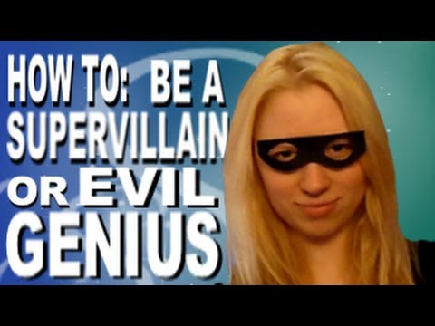 How to: Be a Supervillain or an Evil Genius (Tutorial)