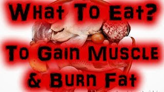 What To Eat To Gain Muscle, Burn Fat and Build Lean Muscle Mass [Full HD]