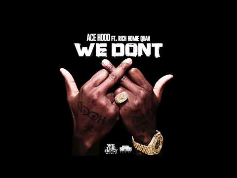 We Don't - Ace Hood Feat. Rich Homie Quan