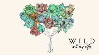 WILD - All My Life
