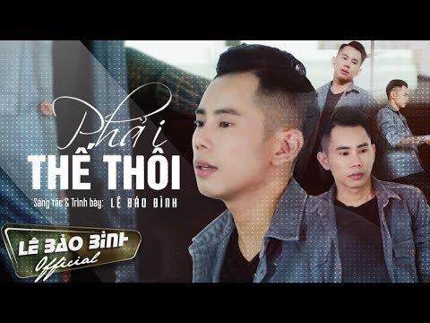 Phải Thế Thôi - Lê Bảo Bình  [ Lyrics MV ] - Thời lượng: 4 phút, 39 giây.
