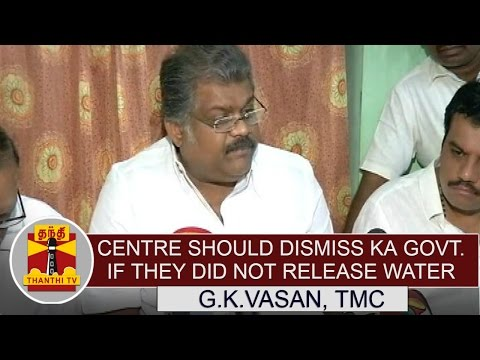 Cauvery-issue--Centre-should-dismiss-Karnataka-Govt-if-they-did-not-release-water--Vasan