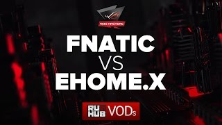 Fnatic vs EHOME.X, ROG Masters, game 1 [Maelstorm]