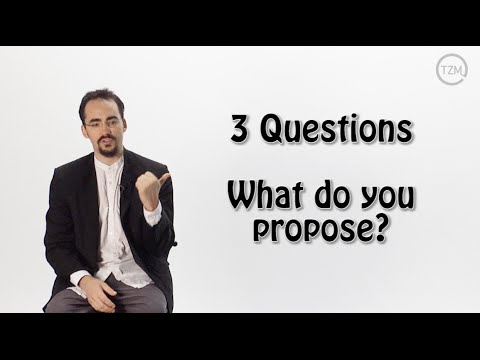 Three Questions: What Do You Propose?