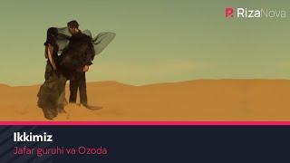 Jafar va Ozoda - Ikkimiz |Жафар ва Озода - Иккимиз