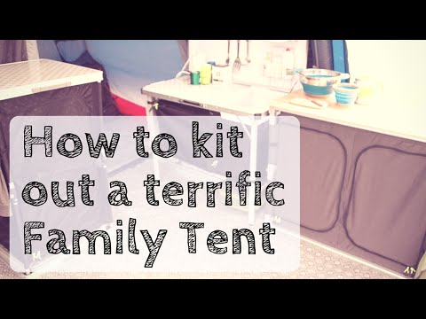 How to kit out a terrific family holiday tent