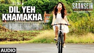 DIL YEH KHAMAKHA Audio Song SAANSEIN Rajneesh Duggal Sonarika