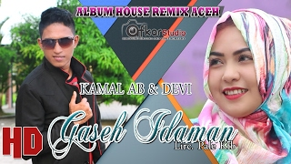 Video KAMAL AB Feat DEVI -GASEH IDAMAN  ( Album House Remix Saboh Hate ) HD Video Quality 2017 MP3, 3GP, MP4, WEBM, AVI, FLV September 2018