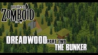 PROJECT ZOMBOID - Dreadwood - Part 2 - The Bunker
