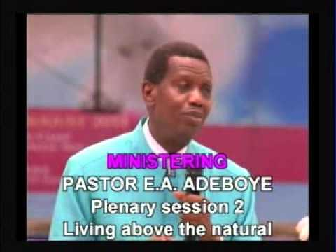 Living above the natural – Pastor E.A Adeboye
