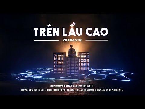 Rhymastic - Trên Lầu Cao (Official Music Video) - Thời lượng: 3:57.