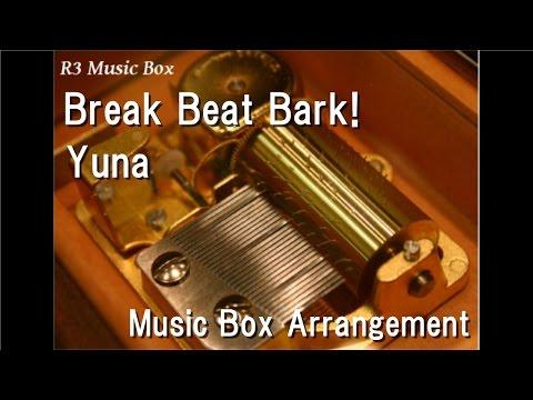 "Break Beat Bark!/Yuna [Music Box] (Anime ""Sword Art Online The Movie: Ordinal Scale"" Insert Song)"