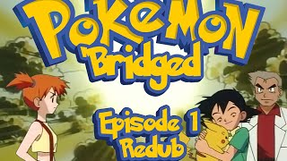 Pokemon 'Bridged Episode 1: Beginning (redub) - Elite3